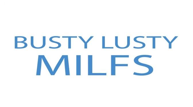 Ep. 259 Lusty Busty MILFS